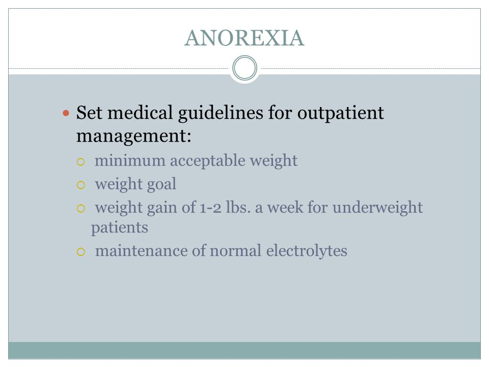 ANOREXIA Set medical guidelines for outpatient management: weight goal