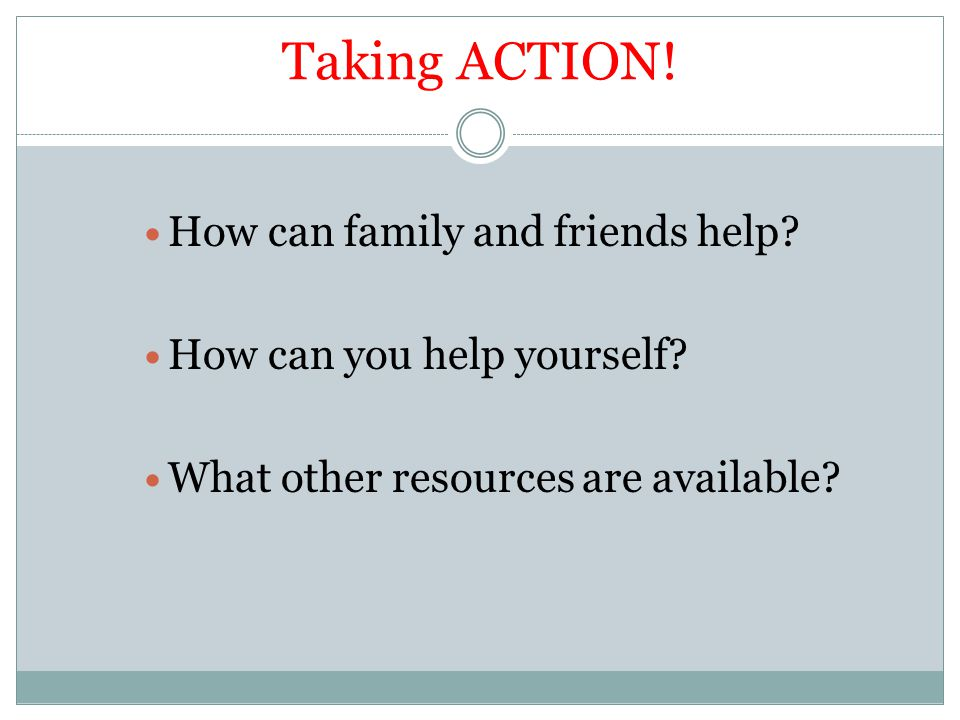 Taking ACTION! How can family and friends help