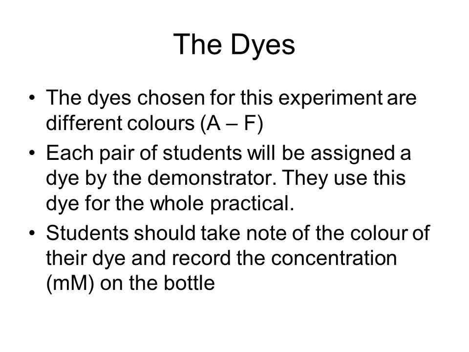 The Dyes The dyes chosen for this experiment are different colours (A – F)
