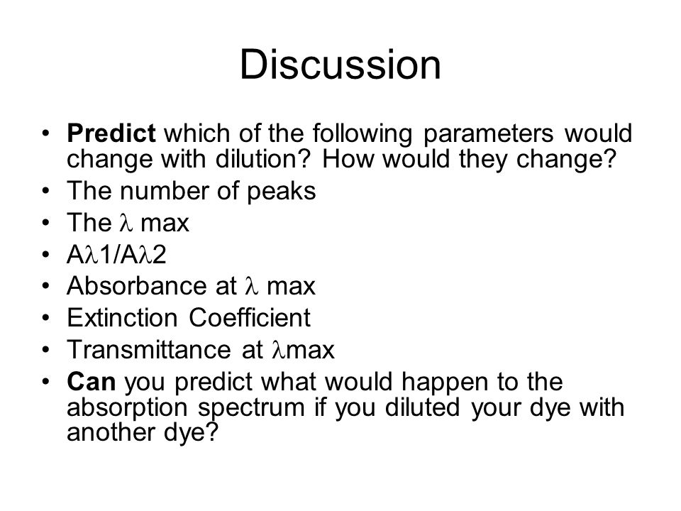 Discussion Predict which of the following parameters would change with dilution How would they change