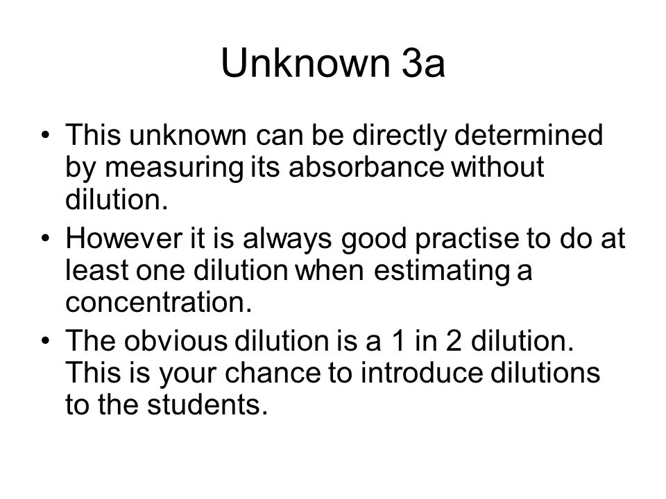 Unknown 3a This unknown can be directly determined by measuring its absorbance without dilution.