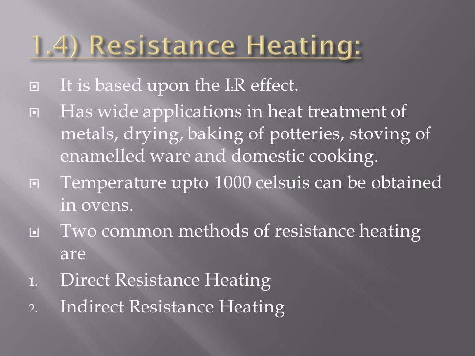 1.4) Resistance Heating: It is based upon the I2R effect.