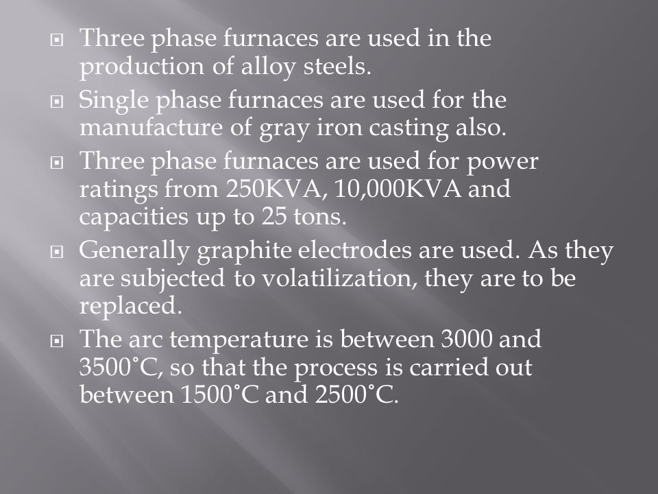Three phase furnaces are used in the production of alloy steels.