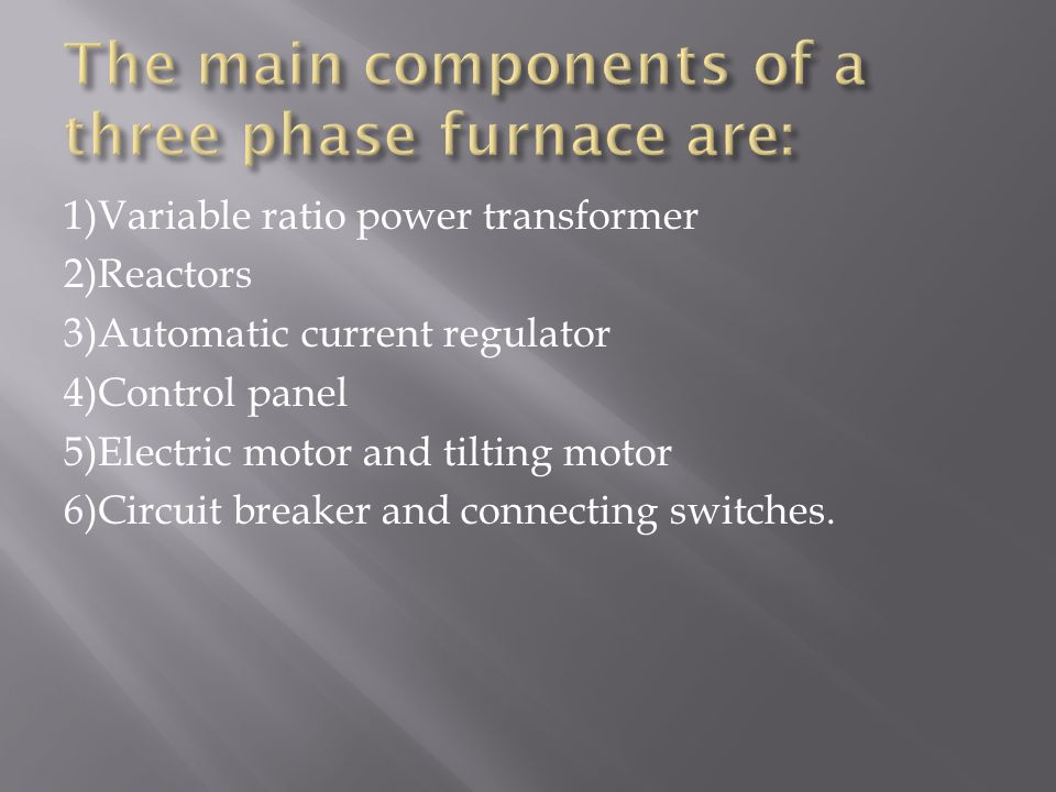 The main components of a three phase furnace are: