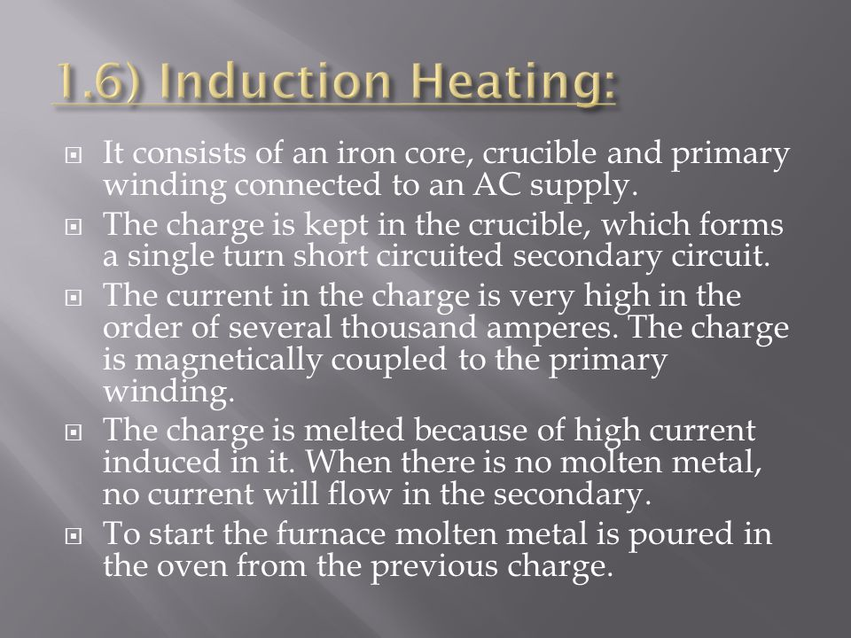 1.6) Induction Heating: It consists of an iron core, crucible and primary winding connected to an AC supply.