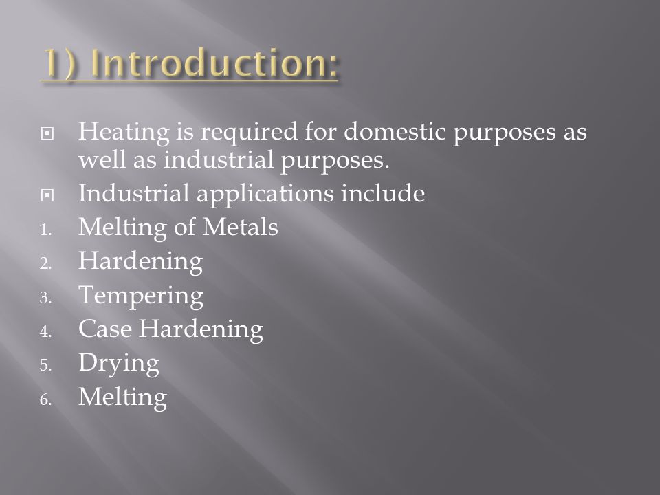 1) Introduction: Heating is required for domestic purposes as well as industrial purposes. Industrial applications include.