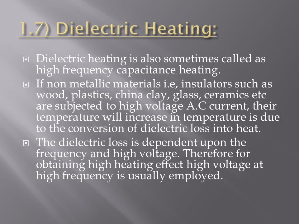 1.7) Dielectric Heating: Dielectric heating is also sometimes called as high frequency capacitance heating.