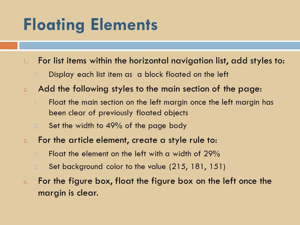 Floating Elements For list items within the horizontal navigation list, add styles to: Display each list item as a block floated on the left.