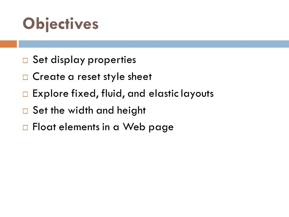 Objectives Set display properties Create a reset style sheet