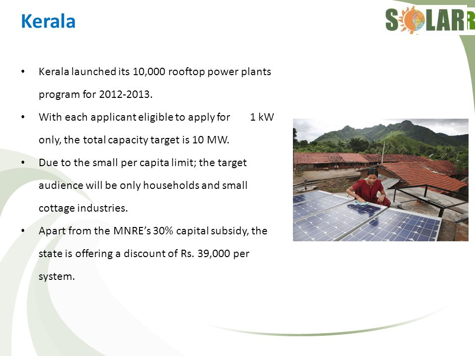 Kerala Kerala launched its 10,000 rooftop power plants program for 2012-2013.