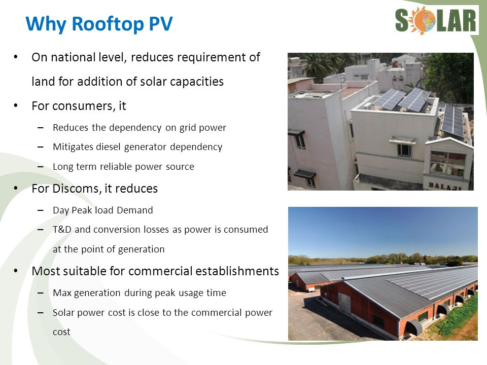 Why Rooftop PV On national level, reduces requirement of land for addition of solar capacities. For consumers, it.