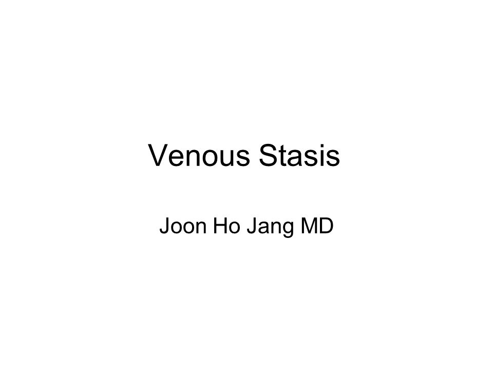 Venous Stasis Joon Ho Jang MD