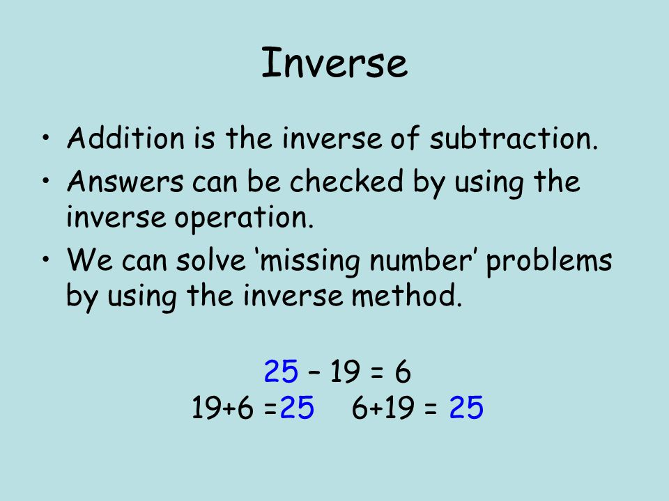 Inverse Addition is the inverse of subtraction.