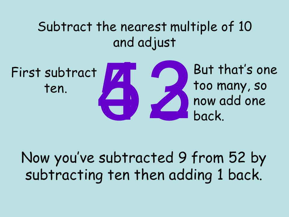 Subtract the nearest multiple of 10 and adjust