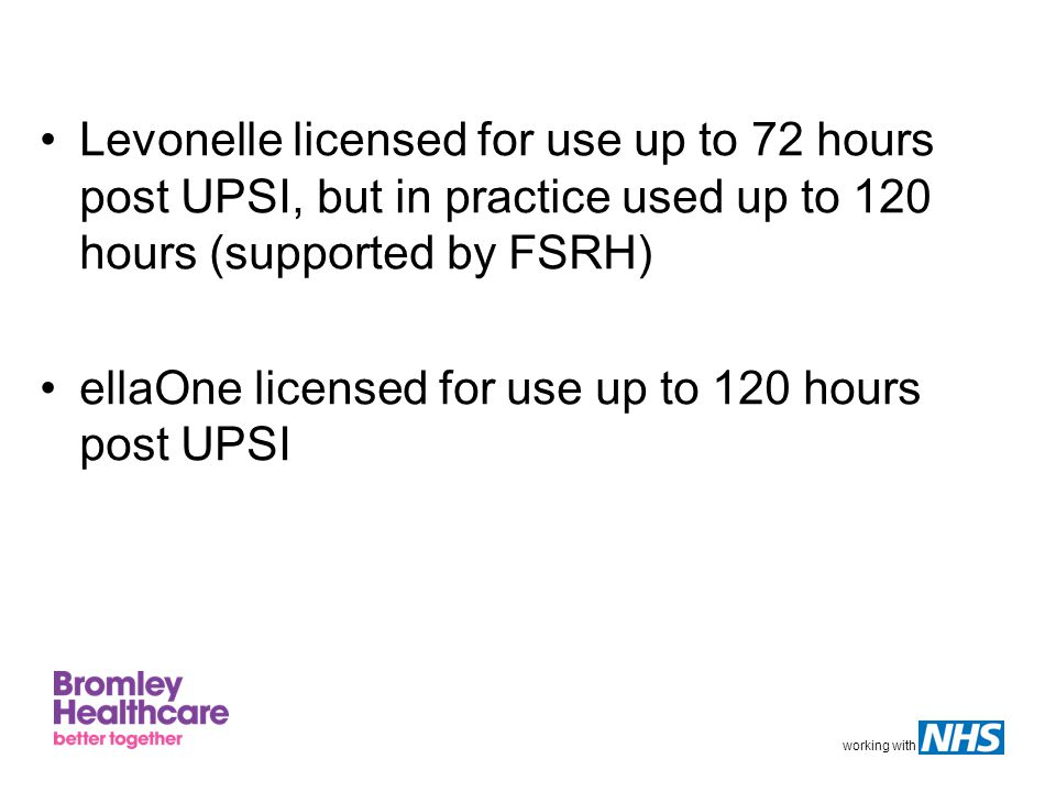 Levonelle licensed for use up to 72 hours post UPSI, but in practice used up to 120 hours (supported by FSRH)