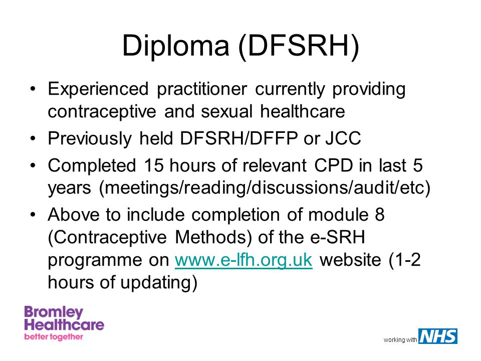Diploma (DFSRH) Experienced practitioner currently providing contraceptive and sexual healthcare. Previously held DFSRH/DFFP or JCC.