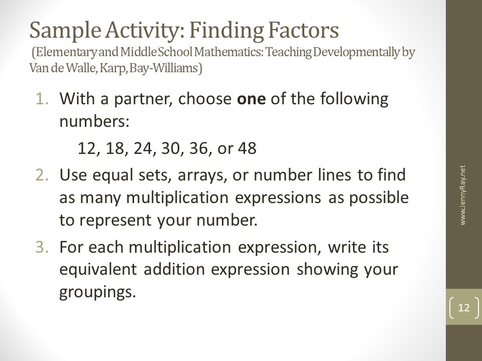 Sample Activity: Finding Factors (Elementary and Middle School Mathematics: Teaching Developmentally by Van de Walle, Karp, Bay-Williams)