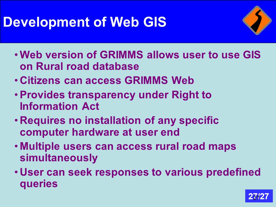 Development of Web GIS Web version of GRIMMS allows user to use GIS on Rural road database. Citizens can access GRIMMS Web.