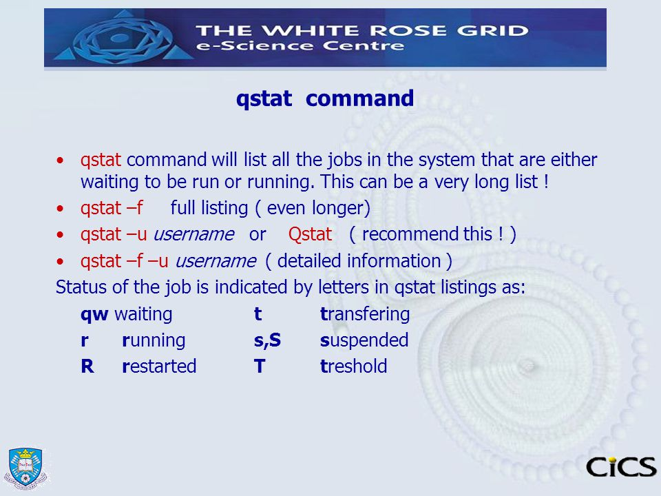 qstat command qstat command will list all the jobs in the system that are either waiting to be run or running. This can be a very long list !