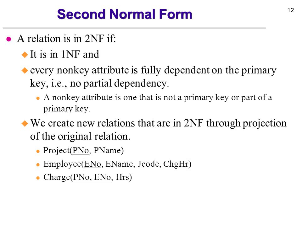 Second Normal Form A relation is in 2NF if: It is in 1NF and