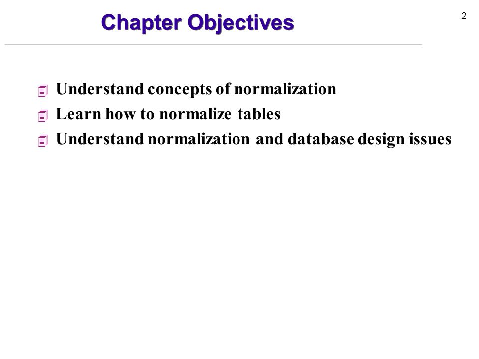 Chapter Objectives Understand concepts of normalization