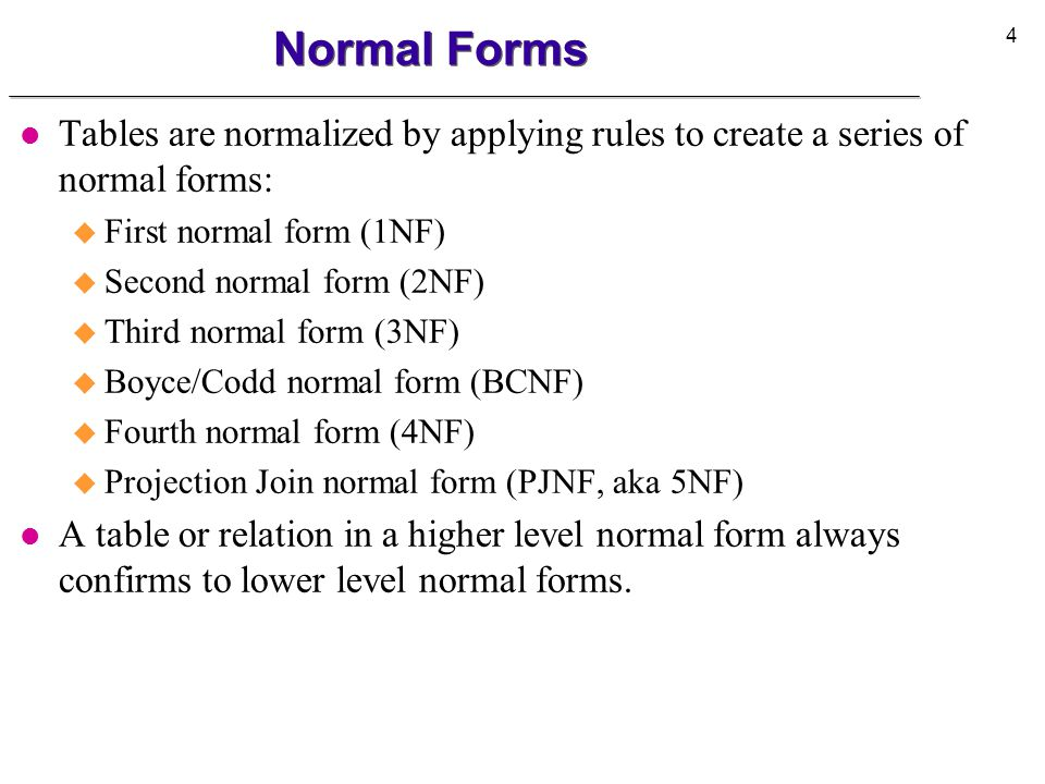 Normal Forms Tables are normalized by applying rules to create a series of normal forms: First normal form (1NF)