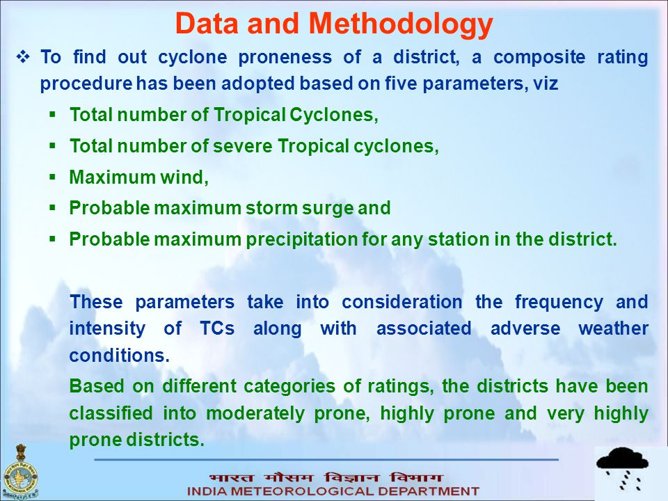 Data and Methodology To find out cyclone proneness of a district, a composite rating procedure has been adopted based on five parameters, viz.
