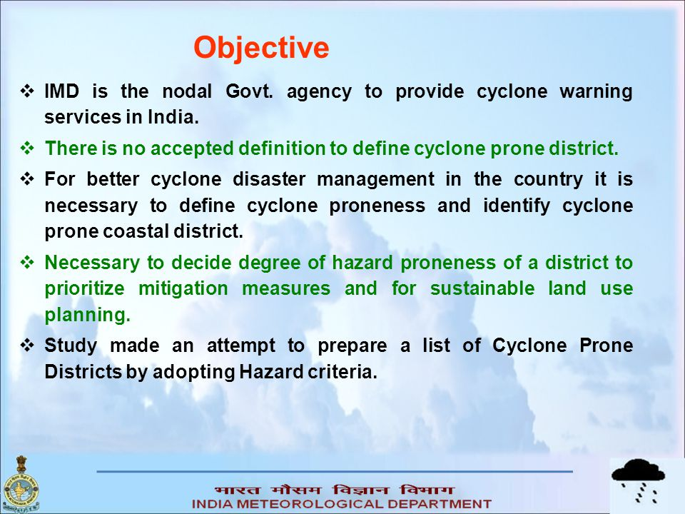 Objective IMD is the nodal Govt. agency to provide cyclone warning services in India.