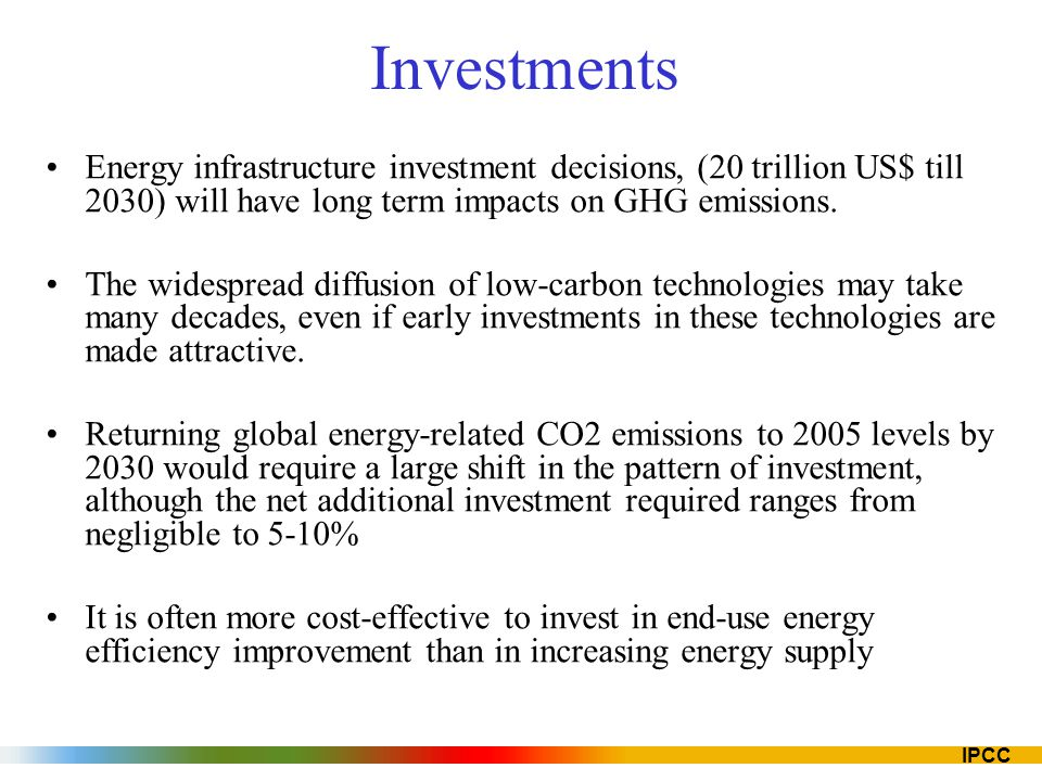 Investments Energy infrastructure investment decisions, (20 trillion US$ till 2030) will have long term impacts on GHG emissions.