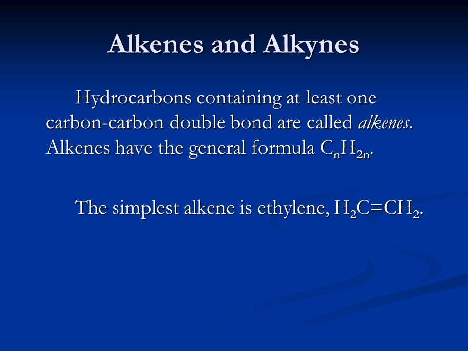 Alkenes and Alkynes Hydrocarbons containing at least one carbon-carbon double bond are called alkenes. Alkenes have the general formula CnH2n.