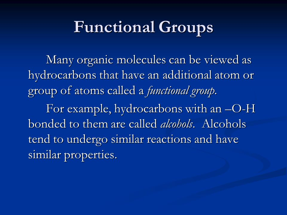 Functional Groups Many organic molecules can be viewed as hydrocarbons that have an additional atom or group of atoms called a functional group.