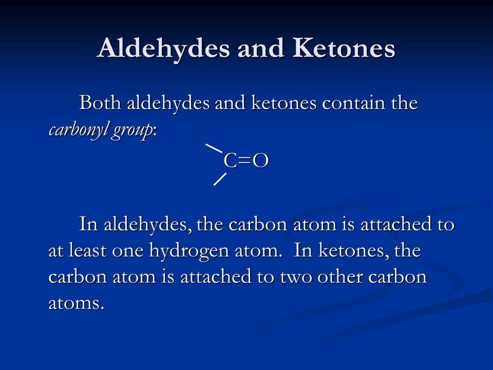 Aldehydes and Ketones Both aldehydes and ketones contain the carbonyl group: C=O.