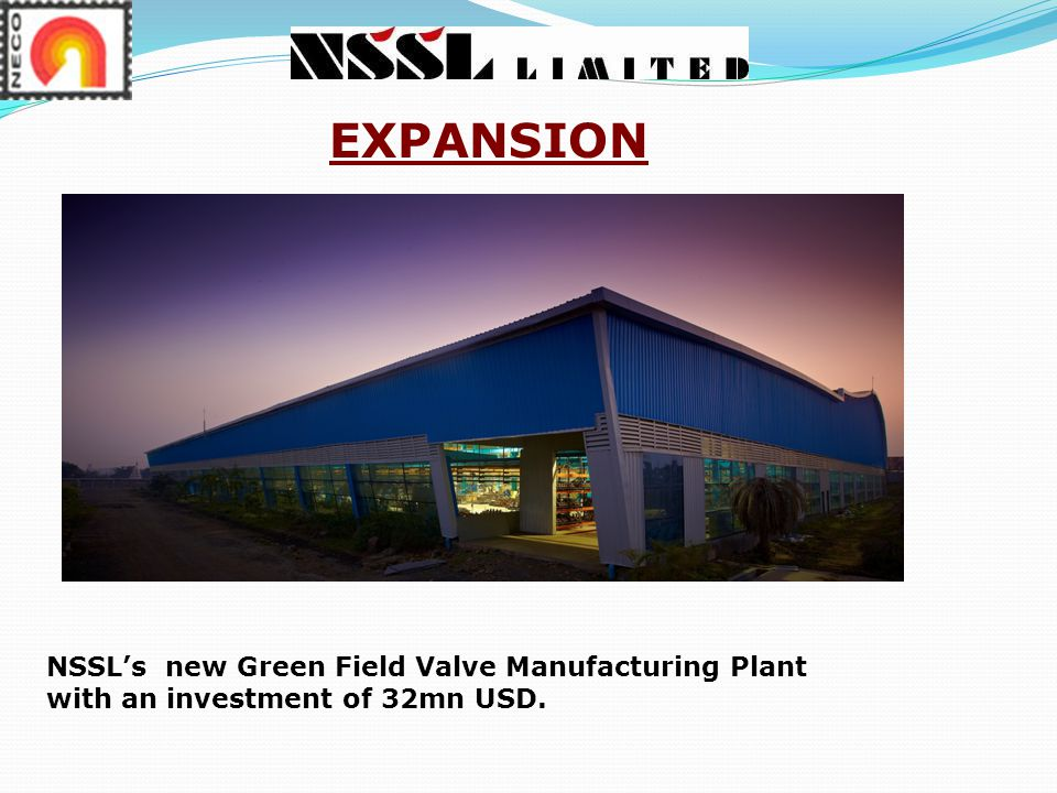 EXPANSION NSSL's new Green Field Valve Manufacturing Plant