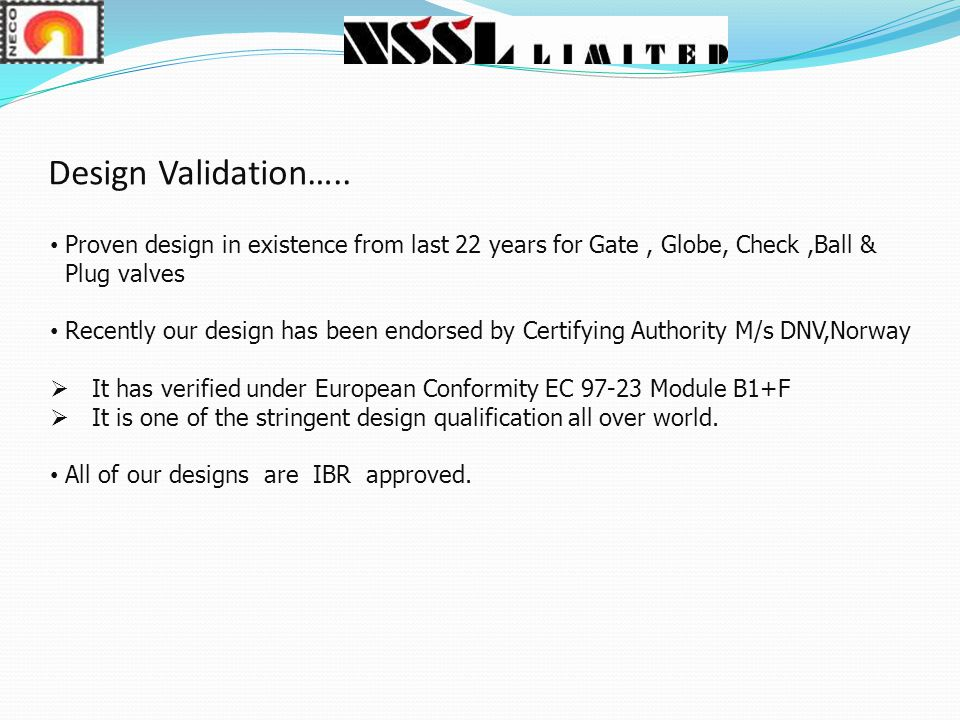 Design Validation….. Proven design in existence from last 22 years for Gate , Globe, Check ,Ball & Plug valves.