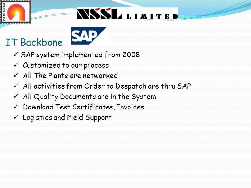 IT Backbone SAP system implemented from 2008 Customized to our process