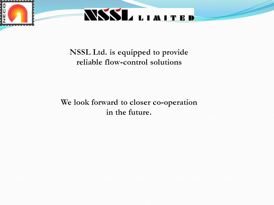NSSL Ltd. is equipped to provide reliable flow-control solutions
