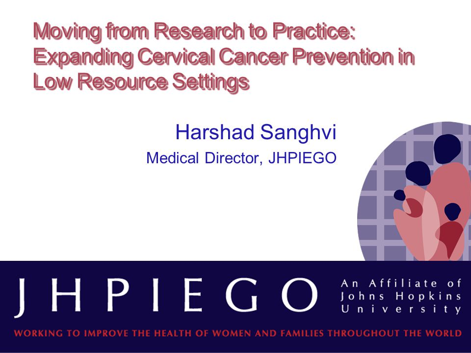 Harshad Sanghvi Medical Director, JHPIEGO