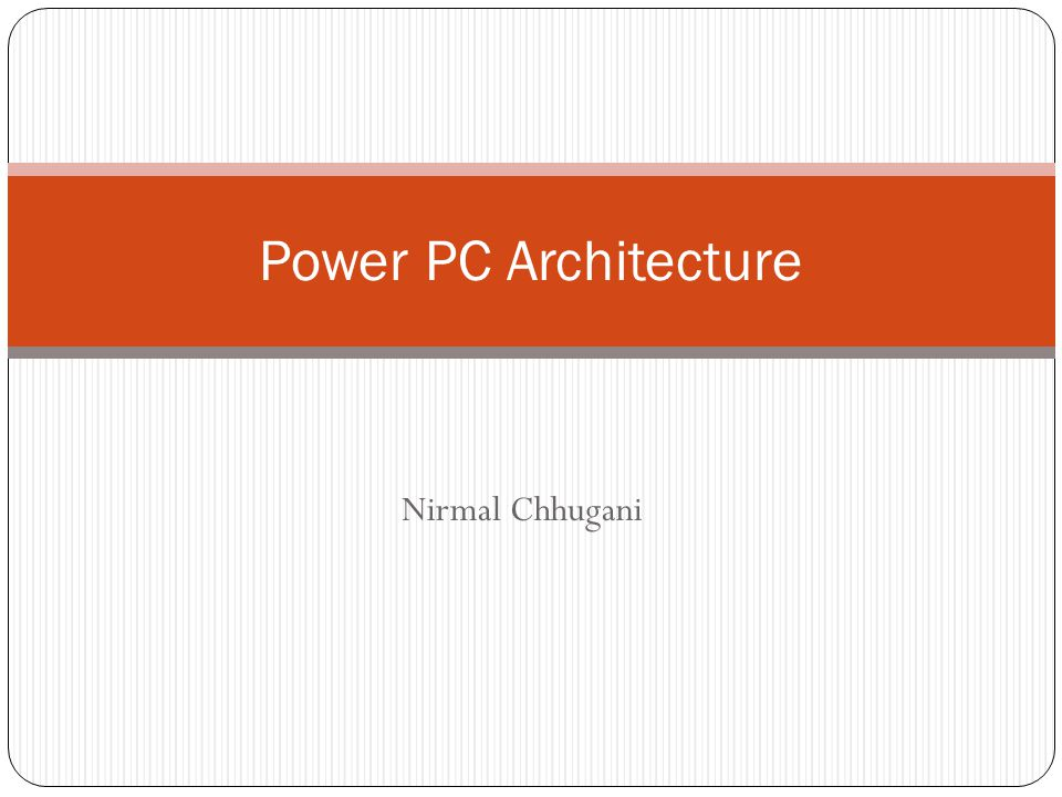 Power PC Architecture Nirmal Chhugani