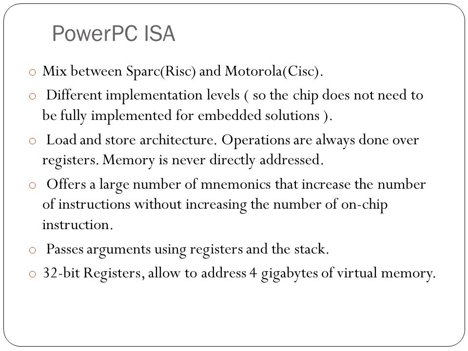 PowerPC ISA Mix between Sparc(Risc) and Motorola(Cisc).