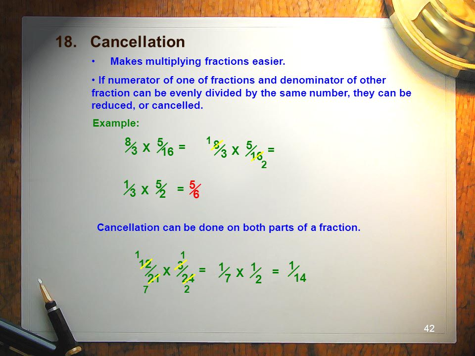 18. Cancellation Makes multiplying fractions easier.