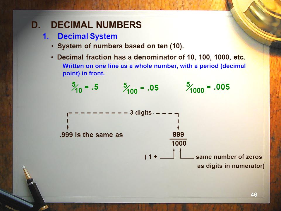 D. DECIMAL NUMBERS 1. Decimal System. System of numbers based on ten (10). Decimal fraction has a denominator of 10, 100, 1000, etc.