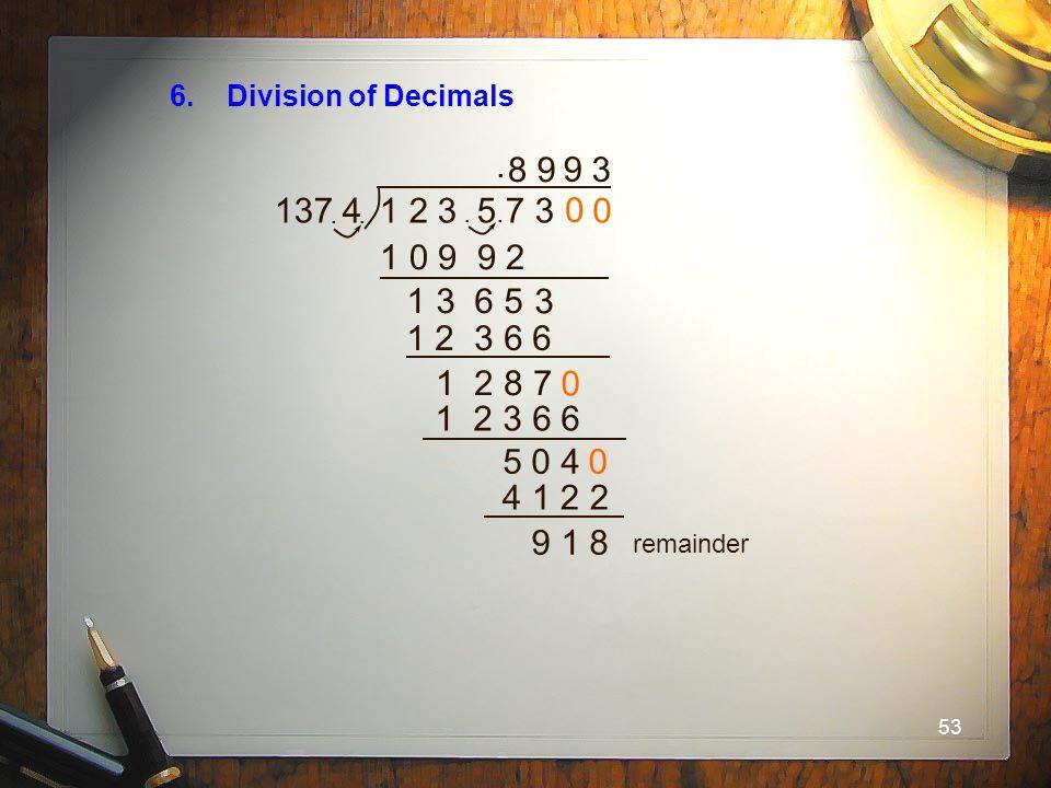 6. Division of Decimals . 8. 9. 9. 3. 137 4. . . 1 2 3 5 7 3. . . 1 0 9 9 2. 1 3 6 5.