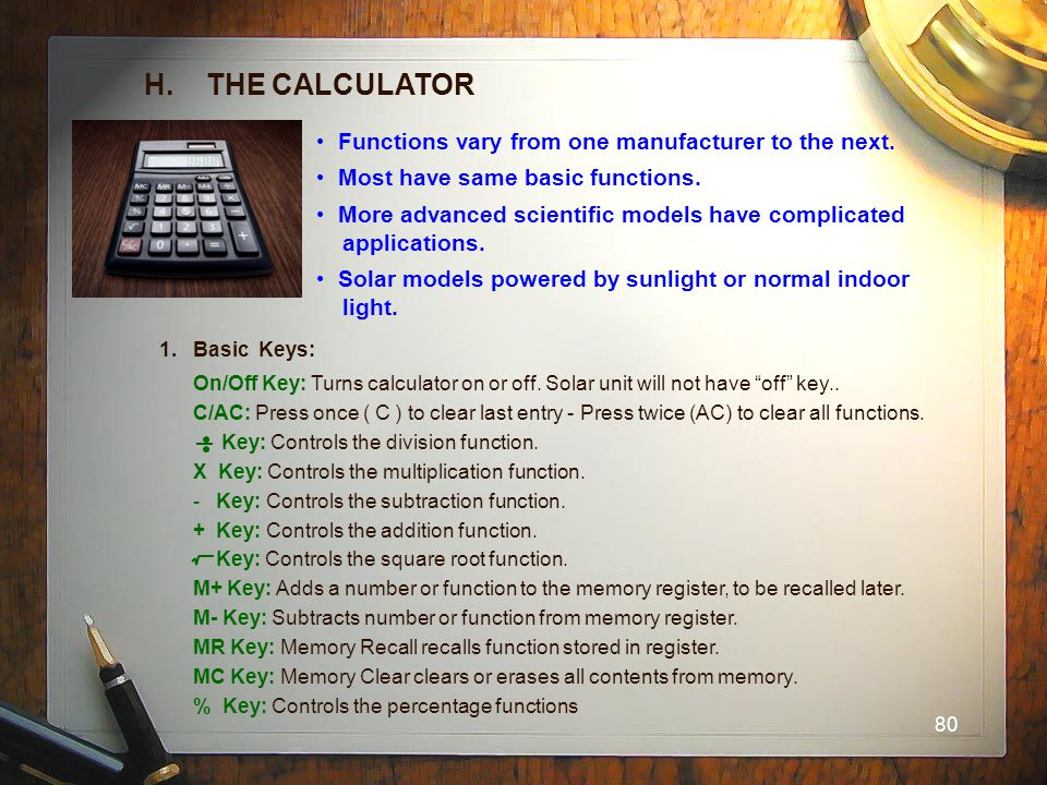 H. THE CALCULATOR Functions vary from one manufacturer to the next.