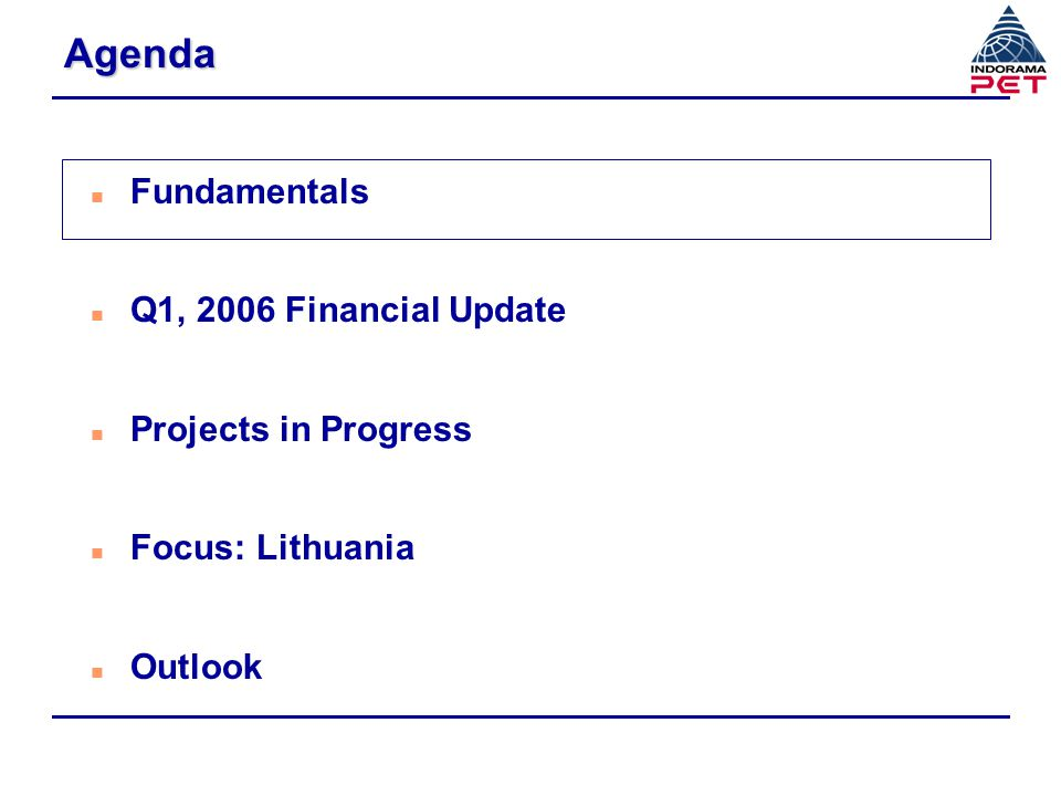 Agenda Fundamentals Q1, 2006 Financial Update Projects in Progress