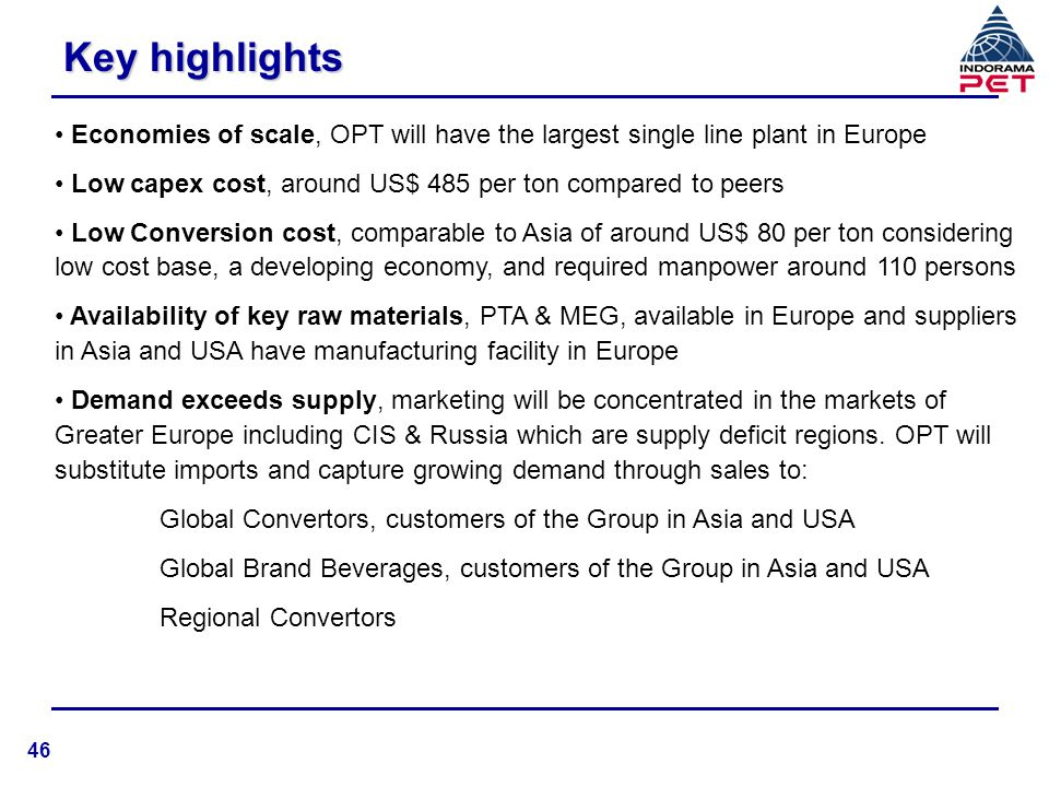 Key highlights Economies of scale, OPT will have the largest single line plant in Europe. Low capex cost, around US$ 485 per ton compared to peers.
