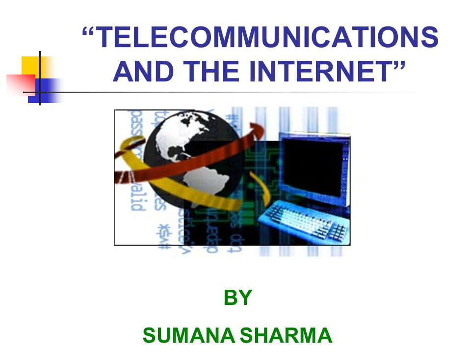 TELECOMMUNICATIONS AND THE INTERNET