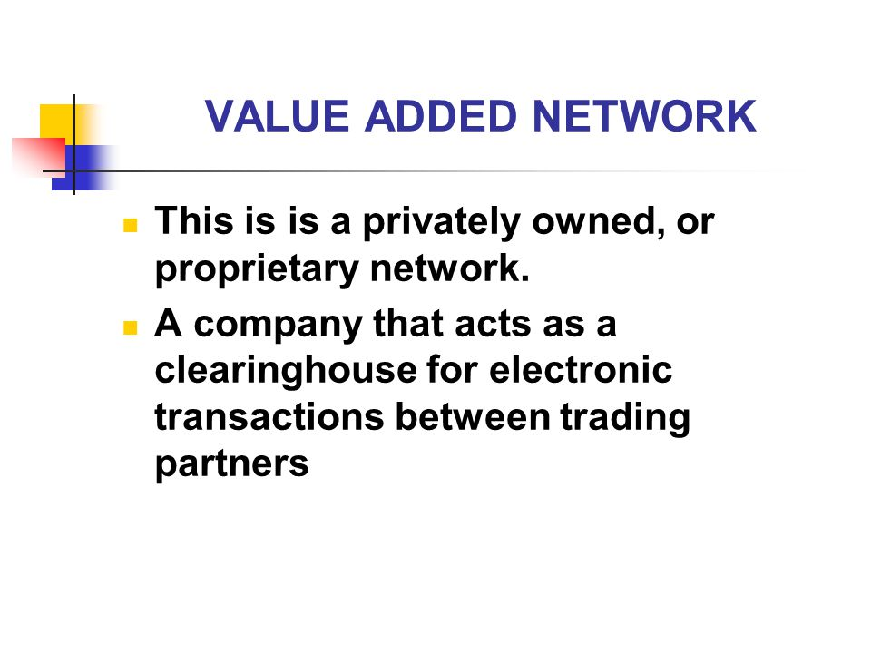 VALUE ADDED NETWORK This is is a privately owned, or proprietary network.