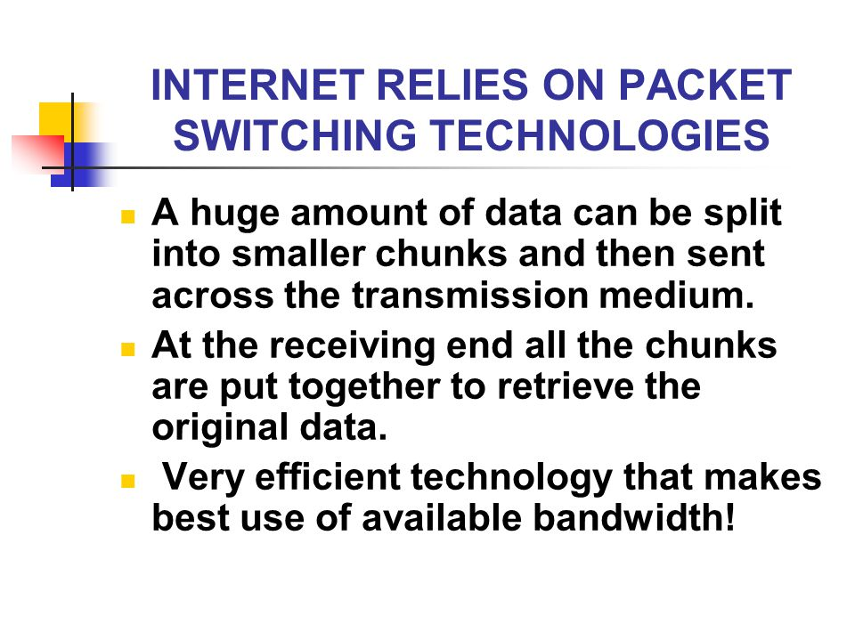 INTERNET RELIES ON PACKET SWITCHING TECHNOLOGIES