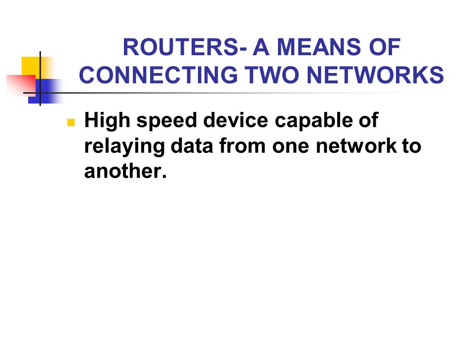 ROUTERS- A MEANS OF CONNECTING TWO NETWORKS
