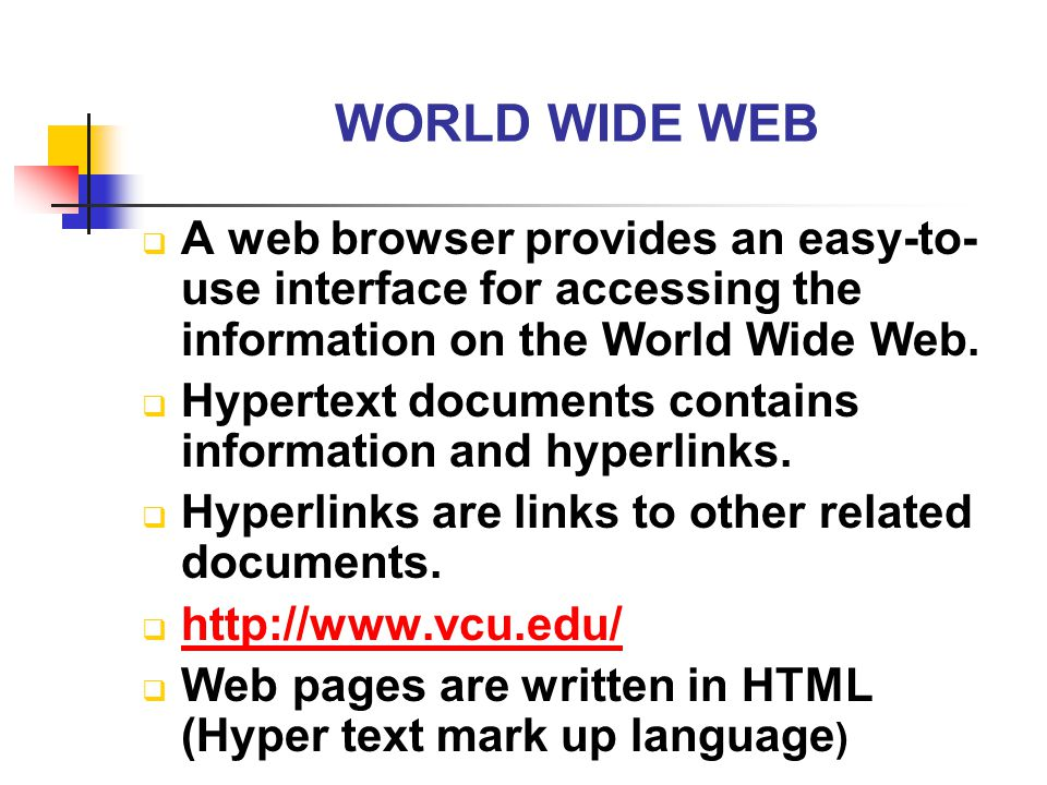 WORLD WIDE WEB A web browser provides an easy-to-use interface for accessing the information on the World Wide Web.